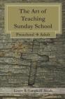 The Art of Teaching Sunday School: Preschool - Adult Cover Image