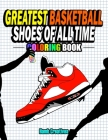 Greatest Basketball Shoes Of All Time Coloring Book: The Ultimate Sneakers Coloring Book for Basketball Lovers and Sneakerheads of All Ages (Adults, T Cover Image