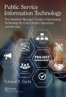 Public Service Information Technology: The Definitive Manager's Guide to Harnessing Technology for Cost-Effective Operations and Services Cover Image