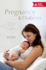 Pregnancy & Diabetes: A Real-Life Guide for Women with Type 1, Type 2, and Gestational Diabetes Cover Image