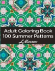 100 Summer Patterns Adult Coloring Book: Fun & Relaxing Year-Round Coloring Pages For Stress Management Cover Image