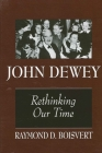 John Dewey: Rethinking Our Time (Suny Series) Cover Image