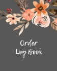 Order Log Book: Order Log Book: Small Business Sales Tracker, Record and Keep Track of Daily Customer Sales, Journal Cover Image