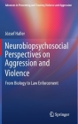 Neurobiopsychosocial Perspectives on Aggression and Violence: From Biology to Law Enforcement Cover Image