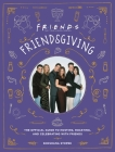 Friendsgiving: The Official Guide to Hosting, Roasting, and Celebrating with Friends Cover Image