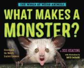 What Makes a Monster?: Discovering the World's Scariest Creatures (The World of Weird Animals) Cover Image