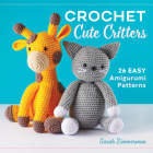 Crochet Cute Critters: 26 Easy Amigurumi Patterns Cover Image