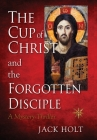 THE CUP of CHRIST and the FORGOTTEN DISCIPLE Cover Image