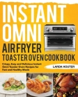 Instant Omni Air Fryer Toaster Oven Cookbook: Crispy, Easy and Delicious Instant Omni Toaster Oven Recipes for Fast and Healthy Meals Cover Image
