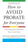 How to Avoid Probate for Everyone: Protecting Your Estate for Your Loved Ones Cover Image