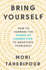 Bring Yourself: How to Harness the Power of Connection to Negotiate Fearlessly Cover Image