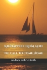 Kidnapped from God: The Call to Come Home Cover Image