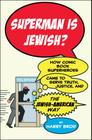 Superman Is Jewish?: How Comic Book Superheroes Came to Serve Truth, Justice, and the Jewish-American Way Cover Image