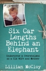 Six Car Lengths Behind an Elephant: Undercover & Overwhelmed as a CIA Wife and Mother Cover Image