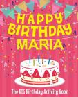 Happy Birthday Maria - The Big Birthday Activity Book: (Personalized Children's Activity Book) Cover Image