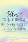 Bless The Food Before Us The Family Beside Us The Love Between Us: Special Thanksgiving Quote Notebook for everyone Cover Image