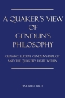 A Quaker's View Of Gendlin's Philosophy: Crossing Eugene Gendlin's Implicit And TheQuakers Light Within Cover Image