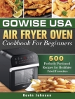 GoWISE USA Air Fryer Oven Cookbook For Beginners: 500 Perfectly Portioned Recipes for Healthier Fried Favorites Cover Image