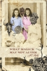 What Magick May Not Alter: Poems of Tallulah & Vidalia Cover Image