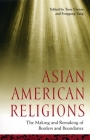 Asian American Religions: The Making and Remaking of Borders and Boundaries Cover Image
