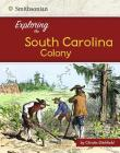 Exploring the South Carolina Colony (Exploring the 13 Colonies) Cover Image