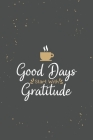 Good Days Start With Gratitude: A Daily Happiness Notebook With Quotes To Teach Practice Gratitude And Mindfulness Cover Image