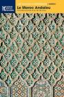 Le Maroc Andalou: À la découverte d'un art de vivre Cover Image