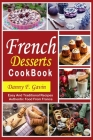French Desserts cookbook: Easy And Traditional Recipes Authentic Food From France Cover Image