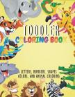 Toddler Coloring Book: Fun with Letters, Numbers, Shapes, Colors, and Animal Coloring, Activity Book for 2 - 3 Year Olds, Boys or Girls, Alph Cover Image