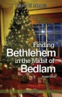 Finding Bethlehem in the Midst of Bedlam Leader Guide: An Advent Study Cover Image
