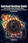 Spiritual Healing Guide: Guide to Reiki Healing, Gemstone Healing, Third Eye Awakeing & Practical Meditation for Health and Well-being Cover Image
