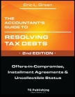 The Accountant's Guide to Resolving Tax Debts: Offers-in-Compromise, Installment Agreements & Uncollectible Status - 2nd Edition Cover Image