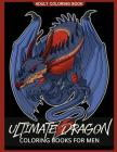 Ultimate Dragon Coloring Books for men: Coloring pages For Adults Cover Image