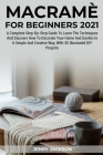 Macramè For Beginners 2021: A Complete Step-By-Step Guide To Learn The Techniques And Discover How To Decorate Your Home And Garden In A Simple An Cover Image
