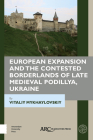 European Expansion and the Contested Borderlands of Late Medieval Podillya, Ukraine (Beyond Medieval Europe) Cover Image