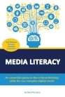 Media Literacy: An essential guide to critical thinking skills for our complex digital world Cover Image