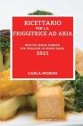 Ricettario Per La Tua Friggitrice Ad Aria 2021 (Air Fryer Recipes 2021 Italian Edition): Ricette Senza Sforzo Per Friggere in Modo Sano Cover Image