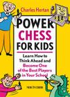 Power Chess for Kids: Learn How to Think Ahead and Become One of the Best Players in Your School Cover Image