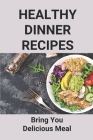 Healthy Dinner Recipes: Bring You Delicious Meal: Learn To Cook At Home Cover Image