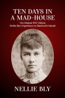 Ten Days In a Mad-House: The Original 1887 Edition (Nellie Bly's Experience on Blackwell's Island) Cover Image