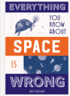 Everything You Know about Space Is Wrong (Everything You Know Is Wrong) Cover Image