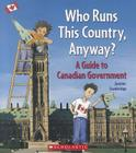 Who Runs This Country, Anyway?: A Guide to Canadian Government Cover Image