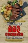Das Komplette BBQ-Kochbuch Für Einsteiger: Der Komplette Leitfaden Mit Den Besten Techniken, Strategien Und Tipps, Die Sie Brauchen, Um Ihren Grill Zu Cover Image
