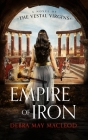 Empire of Iron: A Novel of the Vestal Virgins Cover Image