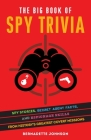The Big Book of Spy Trivia: Spy Stories, Secret Agent Facts, and Espionage Skills from History's Greatest Covert Missions Cover Image