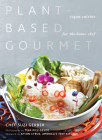 Plant-Based Gourmet: Vegan Cuisine for the Home Chef Cover Image