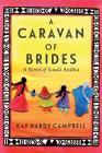 A Caravan of Brides: A Novel of Saudi Arabia Cover Image