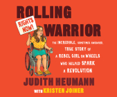 Rolling Warrior: The Incredible, Sometimes Awkward, True Story of a Rebel Girl on Wheels Who Helped Spark a Revolution Cover Image