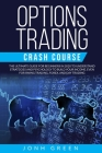 Options trading crash course: The ultimate guide for beginners in 2020 to understand strategies and psychology to build your income. EVEN for swing Cover Image