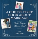 A Child's First Book about Marriage: God's Way Is Always Best Cover Image
